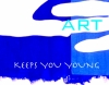 ART KEEPS YOU YOUNG